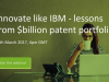 Innovate like IBM - What can we learn from a billion dollar patent portfolio?