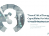 Three Critical Storage Capabilities for Modern Virtual Infrastructure