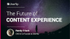 Everything You Need to Know About the Future of Content Experience