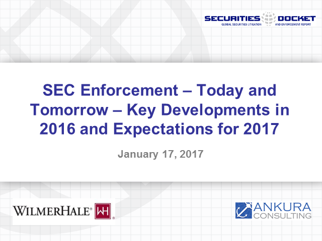 SEC Enforcement– Today and Tomorrow– Developments in 2016, Expectations for 2017