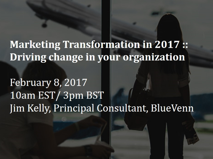Marketing Transformation in 2017 :: Driving change in your organization