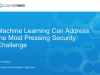 Machine Learning Can Address the Most Pressing Security Challenge