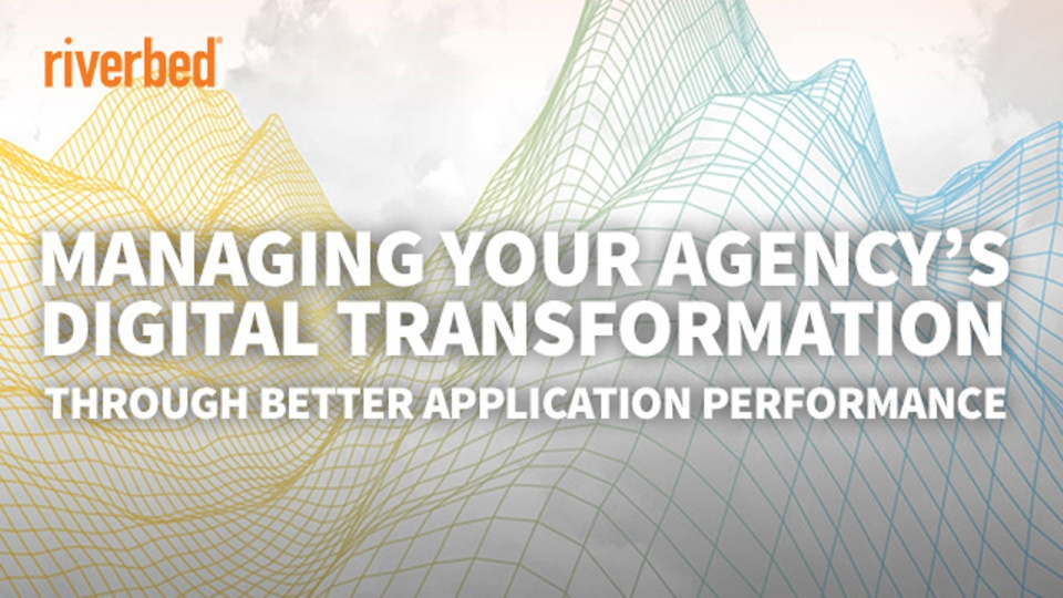 Managing Your Agency's Digital Transformation Through Better Application Perform