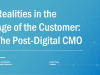 Realities in the Age of the Customer - The Post-Digital CMO