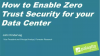 How to Enable Zero Trust Security for Your Data Center