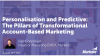 Personalisation and Predictive: The Pillars of Account-Based Marketing