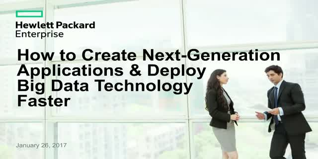 How to Create Next-Generation Applications & Deploy Big Data Technology Faster