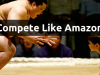 How You Can Compete Like Amazon