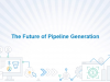 The Future of Pipeline Generation