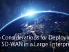 Top Considerations for Deploying SD-WAN in a Large Enterprise
