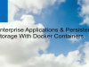 Enterprise Applications and Persistent Storage with Docker Containers