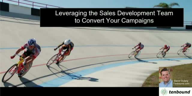 Leveraging the Sales Development Team to Convert your Campaigns