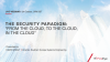 "The Security Paradigm: ""From the Cloud, To the Cloud, In the Cloud"""