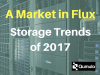 A Market in Flux - Storage Trends of 2017