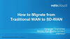 How to Migrate from Traditional WAN to SD-WAN