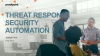 Threat Actors Are Using Automation.. Are You Automating Threat Response?