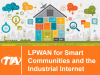LPWAN for Smart Communities and the Industrial Internet