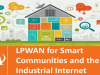 LPWAN - How LPWAN networks int for Smart Communities and the Industrial Internet