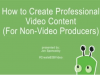 How to Create Professional B2B Video Content (for Non-Video Producers)