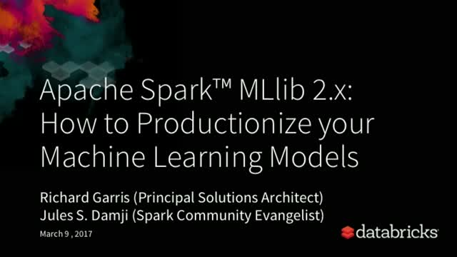 Apache® Spark™ MLlib 2.x: How to Productionize your Machine Learning Models