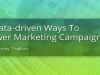 3 Data-driven Ways to Power Marketing Campaigns