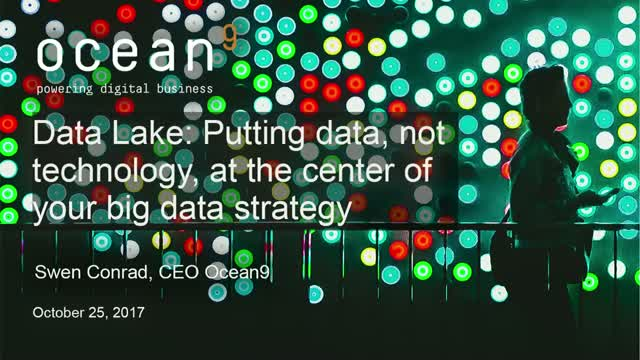 Data Lake: Putting data, not technology, at the center of your Big Data strategy