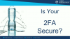Most 2FA Solutions are Insecure, Is Yours One of them?
