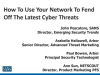 How To Use Your Network To Fend Off The Latest Cyber Threats