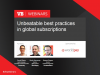 Unbeatable best practices in global subscriptions