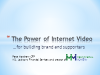The Power of Internet Video for Building Brand & Supporters