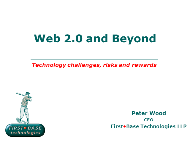 Web 2.0 and Beyond - Technology challenges, risks and rewards