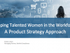 Keeping Talented Women in the Workforce: A Product Strategy Approach