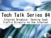 Tech Talk: Internet Breakout - Sending SaaS Traffic to the Internet