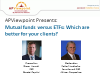 Mutual funds versus ETFs: Which are better for your clients?