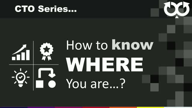 CTO Series - Episode 1: How to know where you are...?