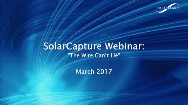 """The Wire Can't Lie"" - Empowered by Solarflare's New SolarCapture Product Range"
