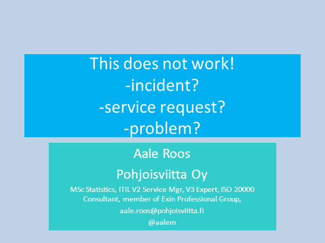 """This does not work!""  Incident, Service Request or Problem?"