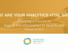 What Are Your Analytics Vital Signs? Charting a Course to Digital Transformation