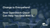 Change is Everywhere! How an OpenStack Cloud Can Help You Deal With It.