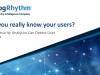 Do You Really Know Your Users? How Security Analytics Can Detect User Threats