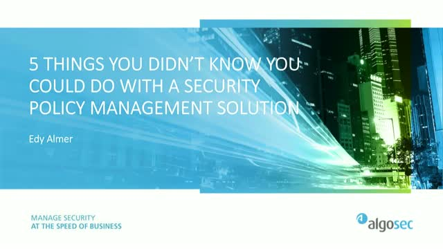 5 things you didn't know you could do with a security policy management solution