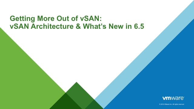 Getting More Out of vSAN: vSAN Architecture & What's New in 6.5