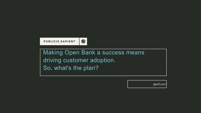 Making Open Bank a success means driving customer adoption. So what's the plan?