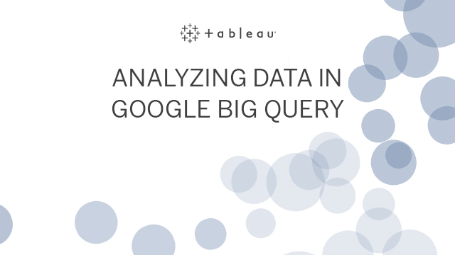 Analyzing Data in Google BigQuery with Tableau