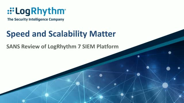 Speed and Scalability Matter: SANS Review of LogRhythm 7 SIEM Platform