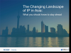 The changing landscape of IP in Asia: what you should know to stay ahead