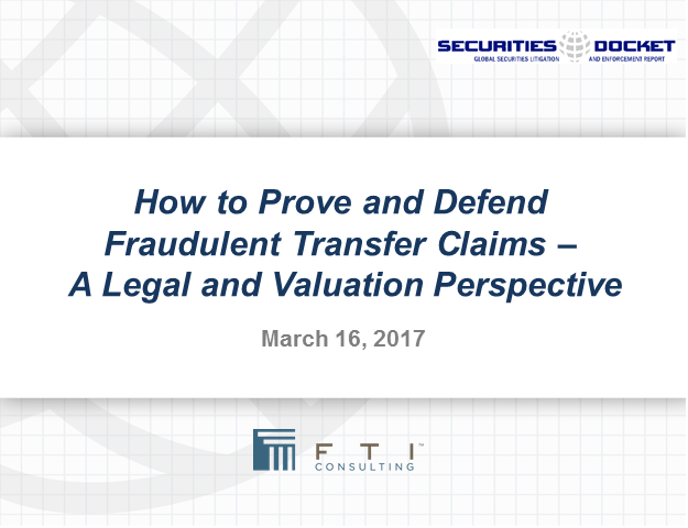 How to Prove/Defend Fraudulent Transfer Claims–A Legal and Valuation Perspective
