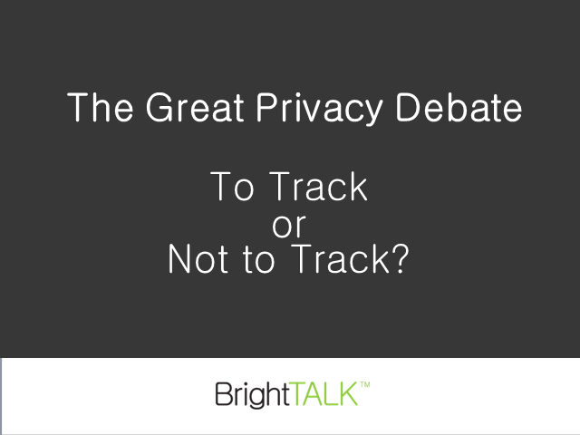 The Great Privacy Debate - To Track or Not to Track?