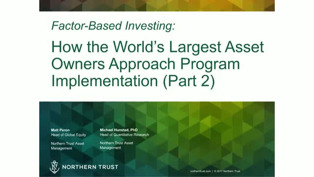 Factor Investing: How the Largest Asset Owners Approach Program Design (Part 2)