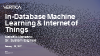 Vertica Features: in-DB Machine Learning & IoT (30 minutos – Fevereiro)